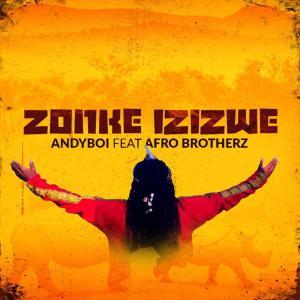 Andyboi - Zonke Izizwe (feat. Afro Brotherz), new afro house music, afro house 2019, house music download, latest sa music, south african house music, afrohouse mp3