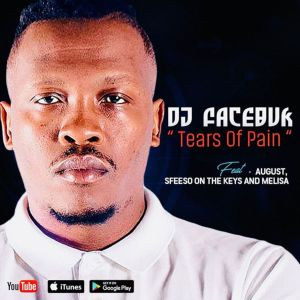 DJ Facebuk - Tears of Pain (feat. August Melisa & Sfiso On The Keys)