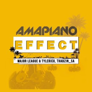 Major League, TylerICU & ThabzinSA - AmaPiano Effect EP, NEW amapiano music, amapiano mp3 download, amapiano 2019, south africa amapiano songs