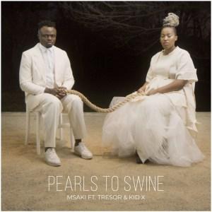 Msaki - Pearls To Swine (feat. Tresor & Kid X)