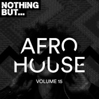 VA - Nothing But... Afro House, Vol. 15