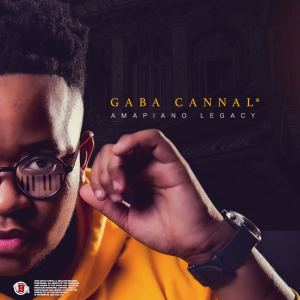 Gaba Cannal - AmaPiano Legacy (Album), new amapiano music, sa amapiano, latest amapiano songs, new south africa music download