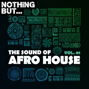 Nothing But... The Sound of Afro House, Vol. 01 - latest house music, dance music, latest sa house music, new music releases, house music download, club music, afro house music, new house music south africa, afro deep house, tribal house music, best house music, african house music
