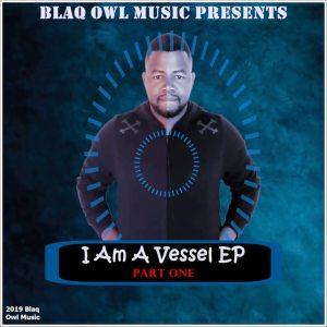 Blaq Owl - I Am A Vessel, Part. 1