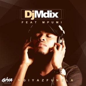 Dj Mdix - Ngiyazfunela (feat. Mpumi)