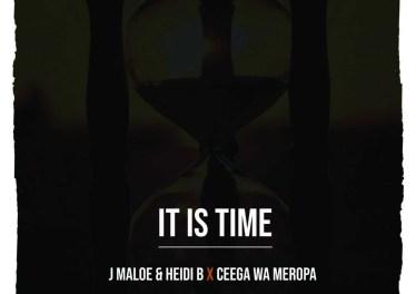J Maloe, Heidi B - It Is Time (feat. Ceega Wa Meropa)