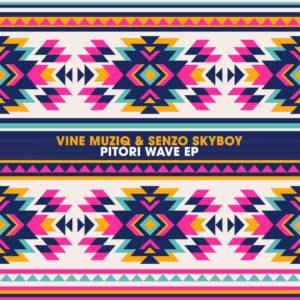 Vine Muziq & Senzo SkyBoy - Pitori Wave EP