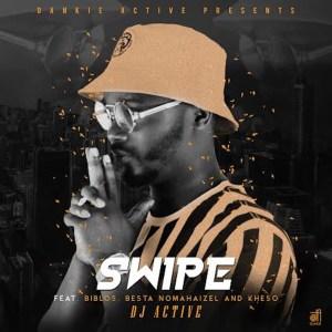 DJ Active - Swipe (feat. Biblos, Besta Nomahaizel & Kheso)