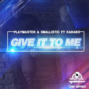 Playmaster & Smallistic, Karabo - Give It To Me