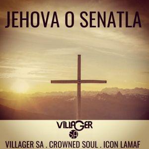Villager SA - Jehova o Senatla (feat. Crowned Soul & Icon Lamaf)