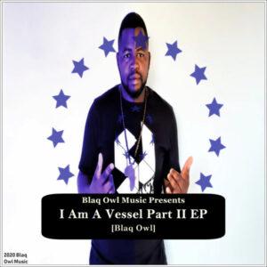 Blaq Owl - I Am A Vessel, Pt. 2 EP