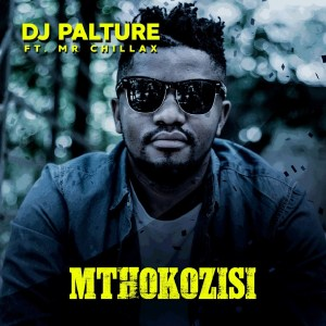 DJ Palture - Mthokozisi (feat. Mr. Chillax)