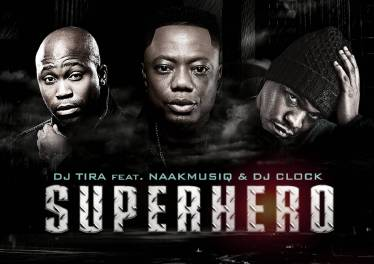 DJ Tira - SuperHero (feat. NaakMusiQ & DJ Clock)