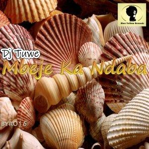 DJ Tuwe - Mbeje Ka Ndaba