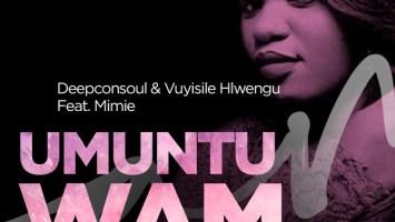 Deepconsoul &Vuyisile Hlwengu, Mimie - Umuntu Wam (Vocal Mix)
