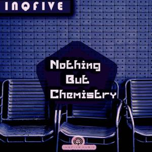 InQfive - Nothing But Chemistry
