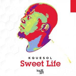 Kquesol - Sweet Life (Original Mix)