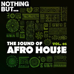 Nothing But... The Sound of Afro House, Vol. 05