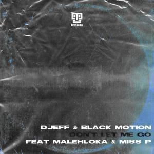 DJEFF & Black Motion - Don't Let Me Go (feat. Malehloka & Miss P)