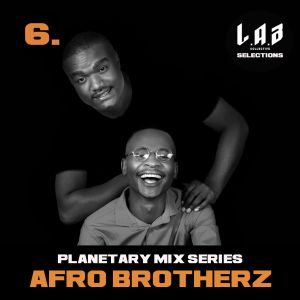 Afro Brotherz - Planetary Mix Series 06