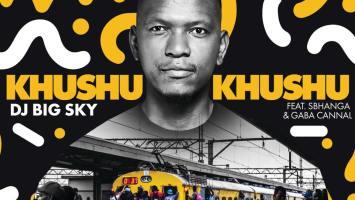 DJ Big Sky - Khushukhushu (feat. Sbhanga & Gaba Cannal)
