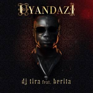 DJ Tira - Uyandazi (feat. Berita)