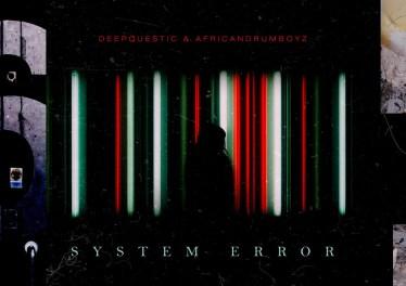 DeepQuestic & African Drumboyz - System Error