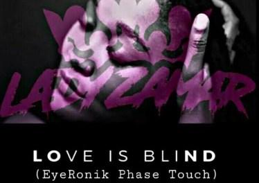 Lady Zamar - Love Is Blind (EyeRonik Phase Touch)