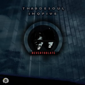 Thab De Soul & InQfive - Never Too Late
