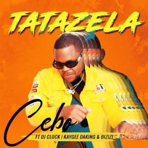 Cebo - Tatazela (feat. DJ Clock, KayGee DaKing & Bizizi)