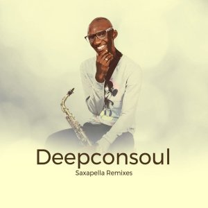Deepconsoul - Saxapella Remixes Part 1