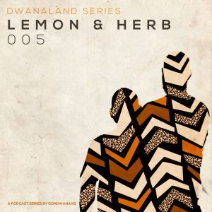 Lemon & Herb - Dwanaland Series 005