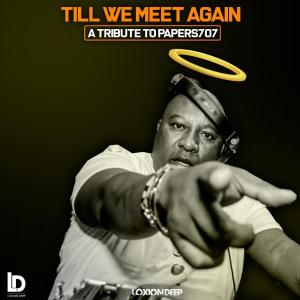 Loxion Deep - Till We Meet Again (A Tribute To Dj Papers707)