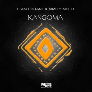 Team Distant & Aimo - Kangoma (feat. Mel D)