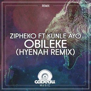 ZiPheko & Kunle Ayo - Obileke (Hyenah Remix)