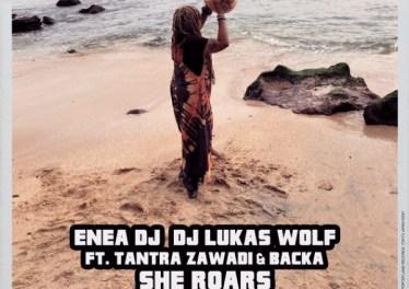 Enea Dj, Dj Lukas Wolf, Tantra Zawadi & Backa Niang - She Roars (Original Mix)