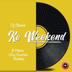 DJ Steve - Ke Weekend (feat. 20ty Soundz, Miano & Steleka)