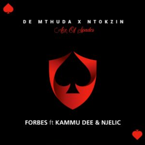 De Mthuda & Ntokzin - Forbes (feat. Kammu Dee & Njelic)