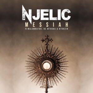 Njelic - Messiah (feat. MalumNator, De Mthuda & Ntokzin)