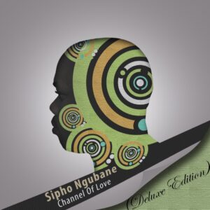 Sipho Ngubane - Channel Of Love (Deluxe Edition)