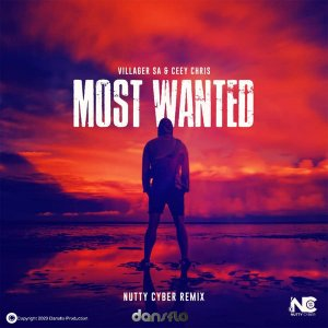 Villager SA & Ceey Chris - Most Wanted (Nutty Cyber Remix)