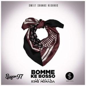 Bayor97 - Bomme Ke Bosso (feat. King Monada)