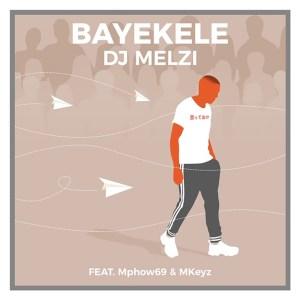 DJ Melzi - Bayekele (feat. Mphow69 & MKeyz)