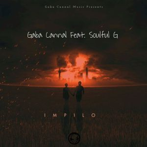 Gaba Cannal - Impilo (feat. Soulful G)