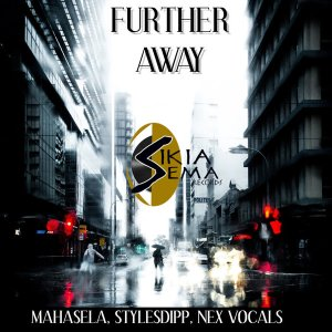 Mahasela, StylesDipp, Nex Vocals - Further Away (Original Mix)