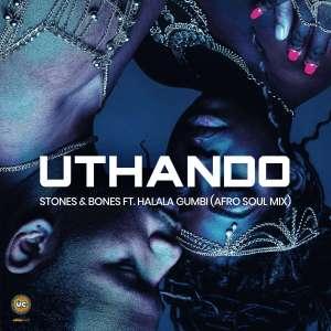 Stones & Bones ft. Halala Gumbi - Uthando (Afro Soul DJ Mix)