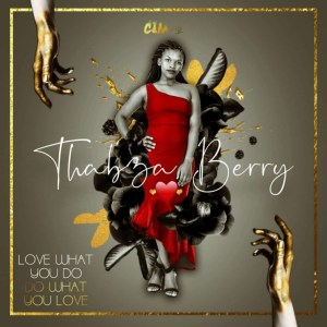 Thabza Berry - Love What You Do, Do What You Love EP