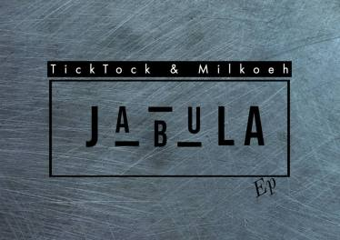 Tick Tock & Milkoeh - Jabula EP