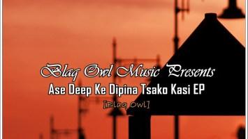 Blaq Owl - Ase Deep Ke Dipina Tsako Kasi EP