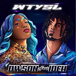 Dwson - WTYSL (feat. IDEH)